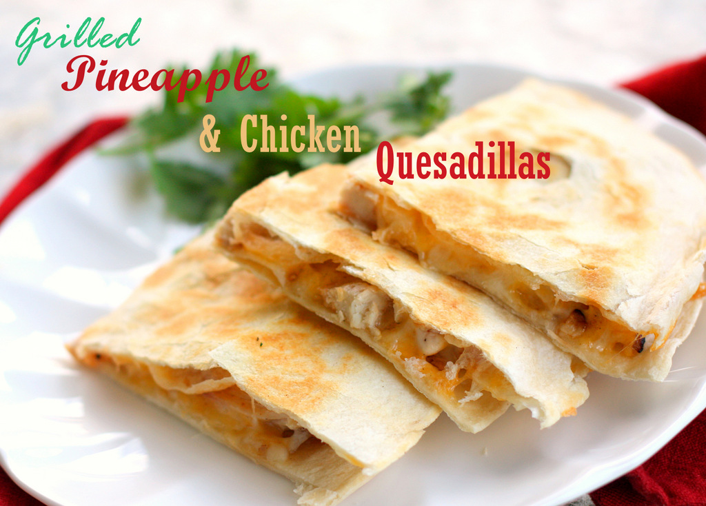 These Grilled Pineapple and Chicken Quesadillas are easy and delicious ...
